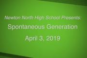 Newton North High School Presents: Spontaneous Generation April 3, 2019